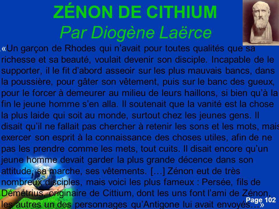 Free Powerpoint Templates Page 102 ZÉNON DE CITHIUM Par Diogène Laërce....«Un garçon de Rhodes qui navait pour toutes qualités que sa richesse et sa b