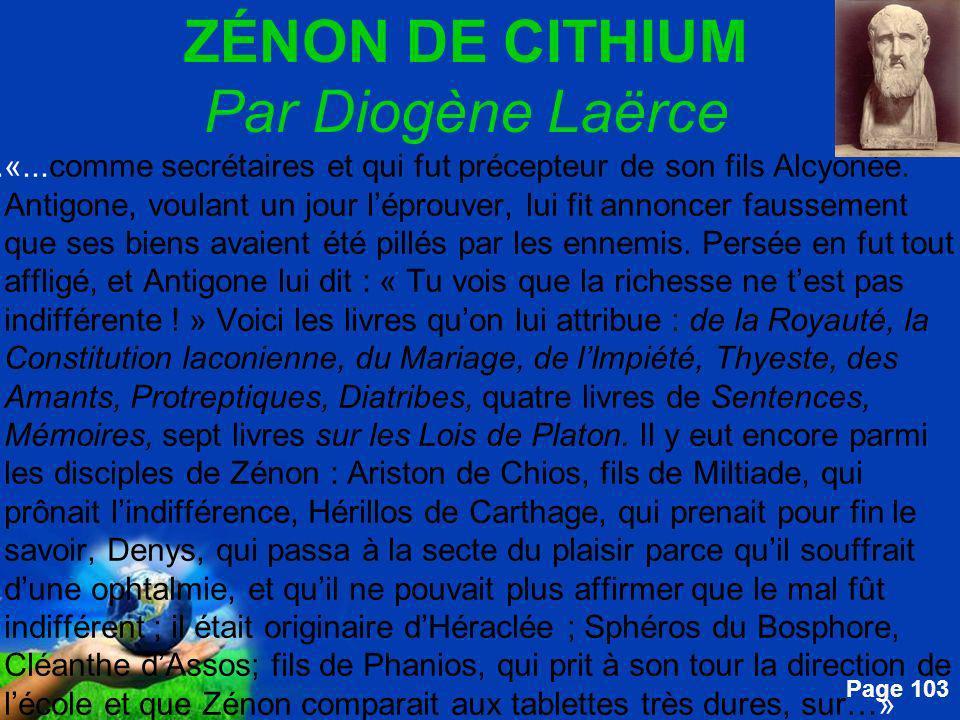 Free Powerpoint Templates Page 103 ZÉNON DE CITHIUM Par Diogène Laërce....«...comme secrétaires et qui fut précepteur de son fils Alcyonée. Antigone,