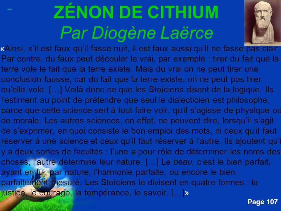 Free Powerpoint Templates Page 107 ZÉNON DE CITHIUM Par Diogène Laërce....«Ainsi, sil est faux quil fasse nuit, il est faux aussi quil ne fasse pas cl
