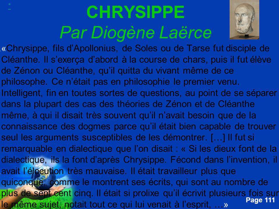 Free Powerpoint Templates Page 111 CHRYSIPPE Par Diogène Laërce....« Chrysippe, fils dApollonius, de Soles ou de Tarse fut disciple de Cléanthe. Il se