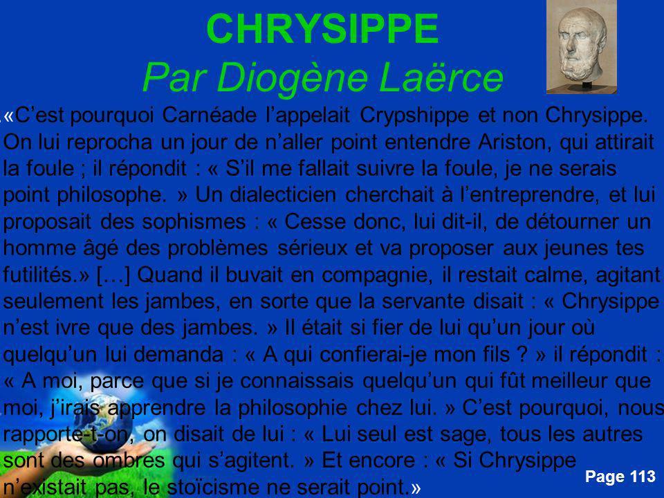 Free Powerpoint Templates Page 113 CHRYSIPPE Par Diogène Laërce....« Cest pourquoi Carnéade lappelait Crypshippe et non Chrysippe. On lui reprocha un
