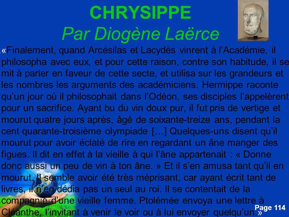 Free Powerpoint Templates Page 114 CHRYSIPPE Par Diogène Laërce....« Finalement, quand Arcésilas et Lacydès vinrent à lAcadémie, il philosopha avec eu