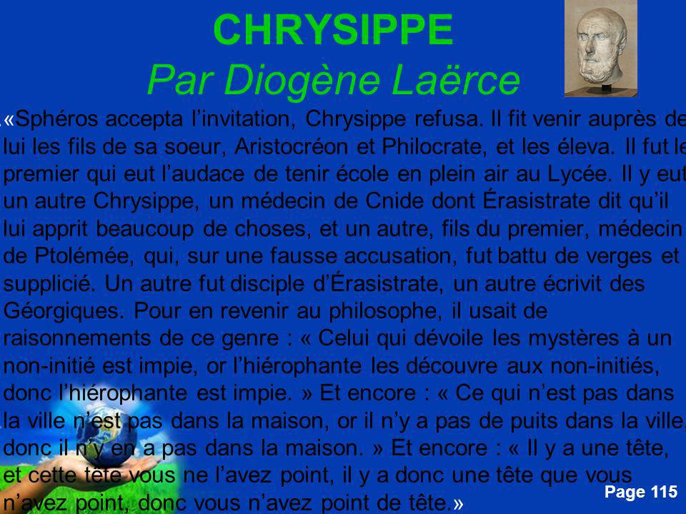 Free Powerpoint Templates Page 115 CHRYSIPPE Par Diogène Laërce....« Sphéros accepta linvitation, Chrysippe refusa.