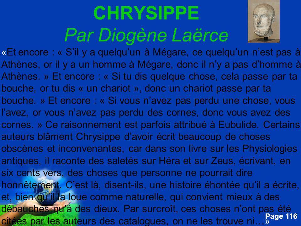 Free Powerpoint Templates Page 116 CHRYSIPPE Par Diogène Laërce....« Et encore : « Sil y a quelquun à Mégare, ce quelquun nest pas à Athènes, or il y
