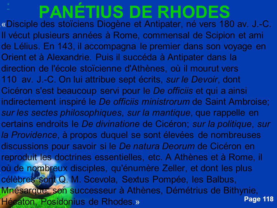Free Powerpoint Templates Page 118 PANÉTIUS DE RHODES....« Disciple des stoïciens Diogène et Antipater, né vers 180 av. J.-C. Il vécut plusieurs année