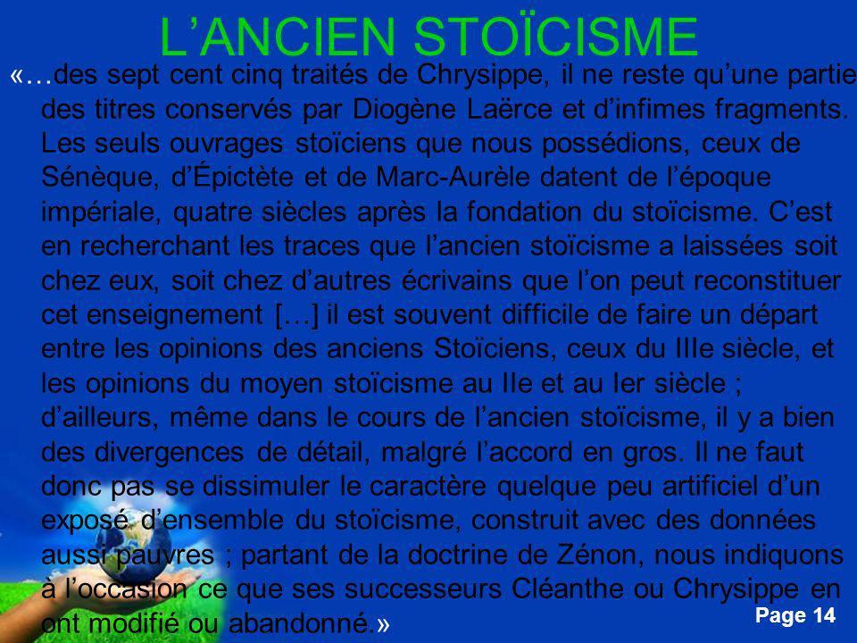 Free Powerpoint Templates Page 14 LANCIEN STOÏCISME «…des sept cent cinq traités de Chrysippe, il ne reste quune partie des titres conservés par Diogè