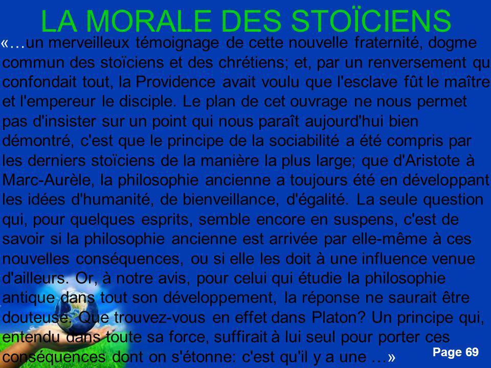 Free Powerpoint Templates Page 69 LA MORALE DES STOÏCIENS …«…un merveilleux témoignage de cette nouvelle fraternité, dogme commun des stoïciens et des
