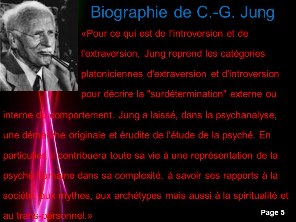 Powerpoint Templates Page 5 Biographie de C.-G. Jung «Pour ce qui est de l'introversion et de l'extraversion, Jung reprend les catégories platonicienn