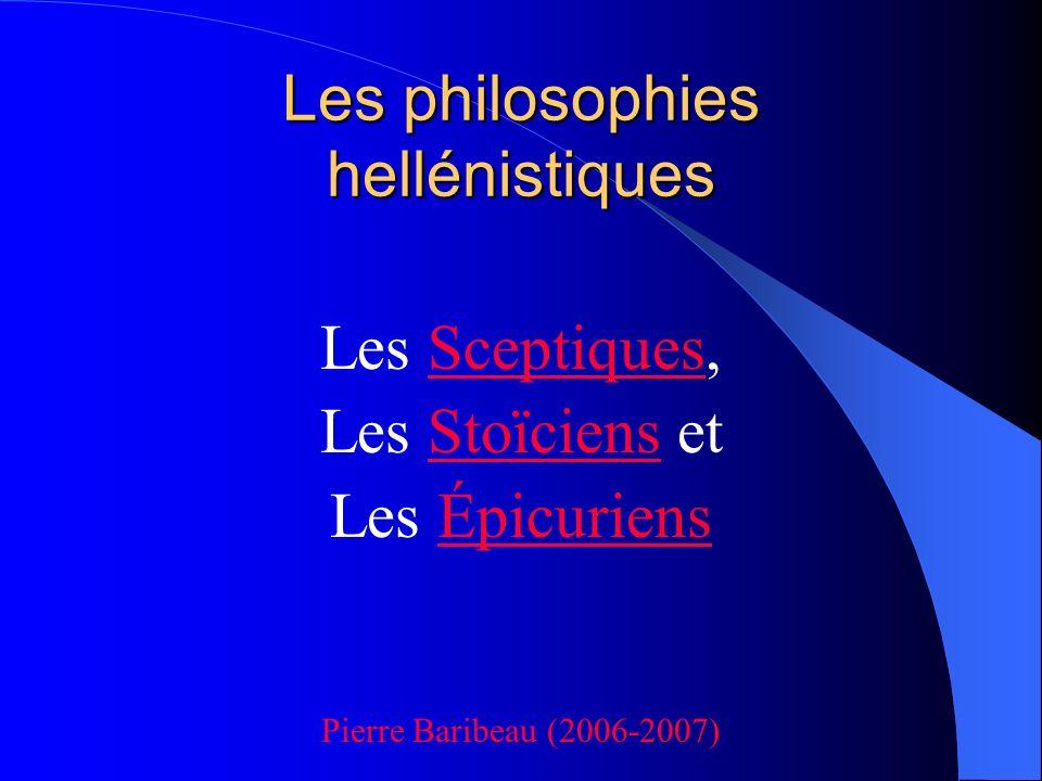 Les philosophies hellénistiques Les Sceptiques,Sceptiques Les Stoïciens etStoïciens Les ÉpicuriensÉpicuriens Pierre Baribeau (2006-2007)