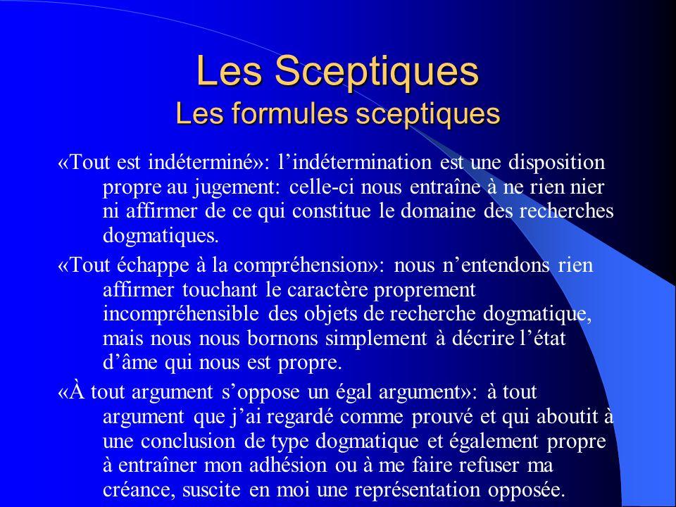 Les Sceptiques Les formules sceptiques «Tout est indéterminé»: lindétermination est une disposition propre au jugement: celle-ci nous entraîne à ne ri