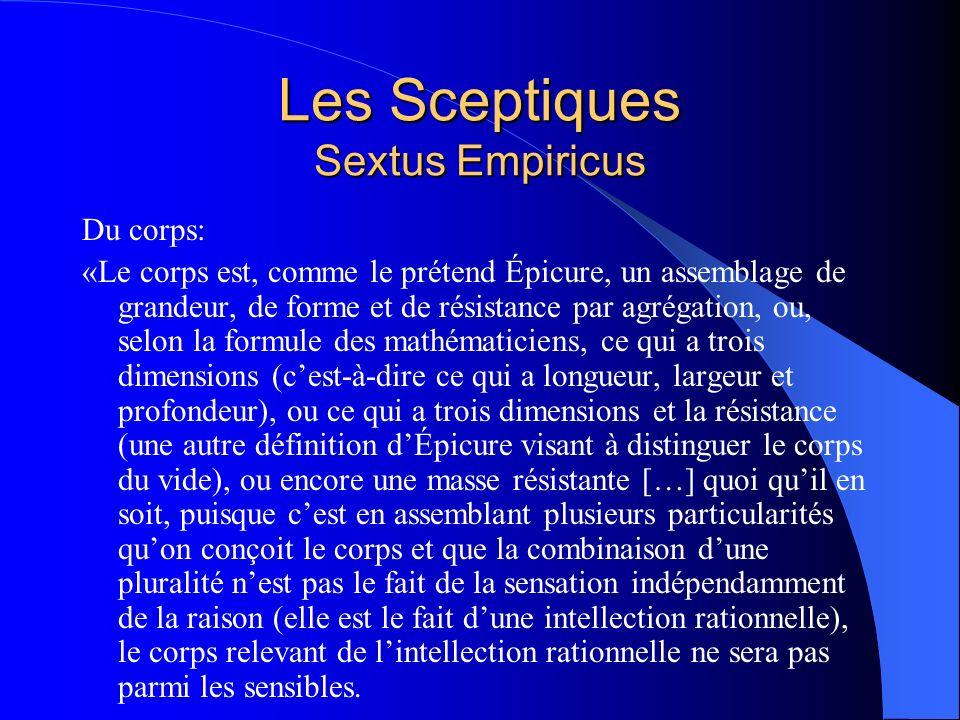 Les Sceptiques Sextus Empiricus Du corps: «Le corps est, comme le prétend Épicure, un assemblage de grandeur, de forme et de résistance par agrégation