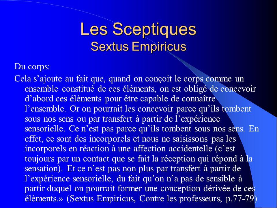 Les Sceptiques Sextus Empiricus Du corps: Cela sajoute au fait que, quand on conçoit le corps comme un ensemble constitué de ces éléments, on est obli
