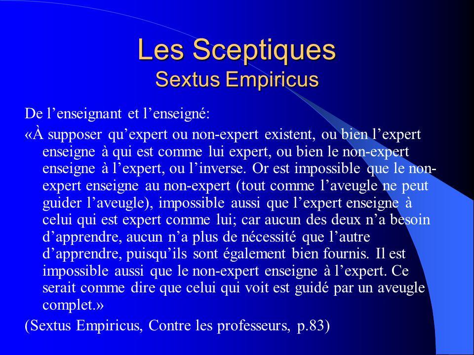 Les Sceptiques Sextus Empiricus De lenseignant et lenseigné: «À supposer quexpert ou non-expert existent, ou bien lexpert enseigne à qui est comme lui