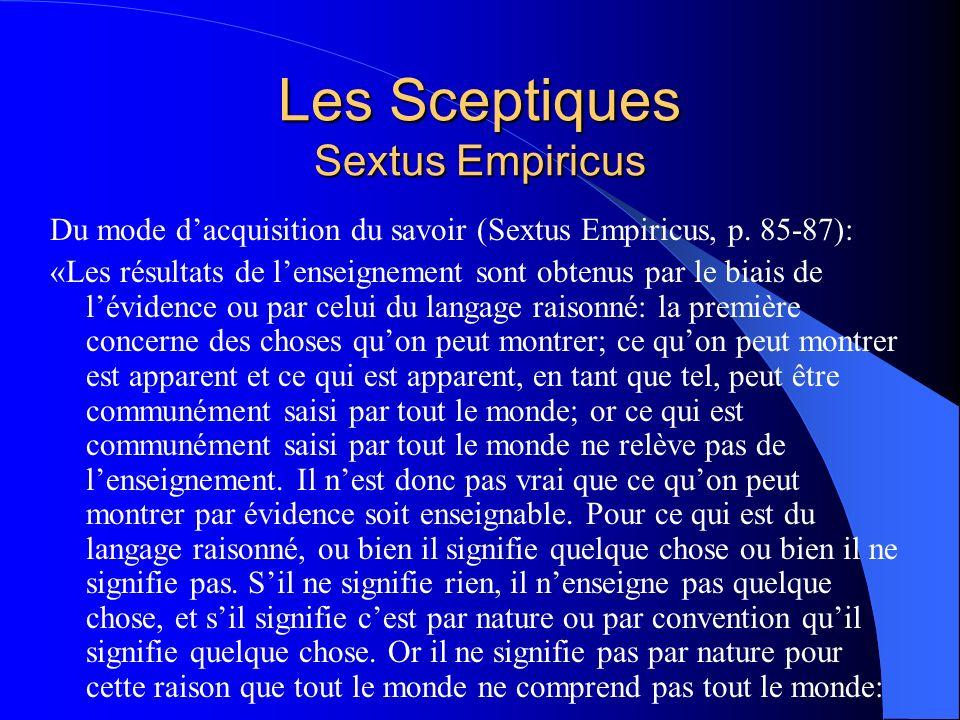 Les Sceptiques Sextus Empiricus Du mode dacquisition du savoir (Sextus Empiricus, p. 85-87): «Les résultats de lenseignement sont obtenus par le biais