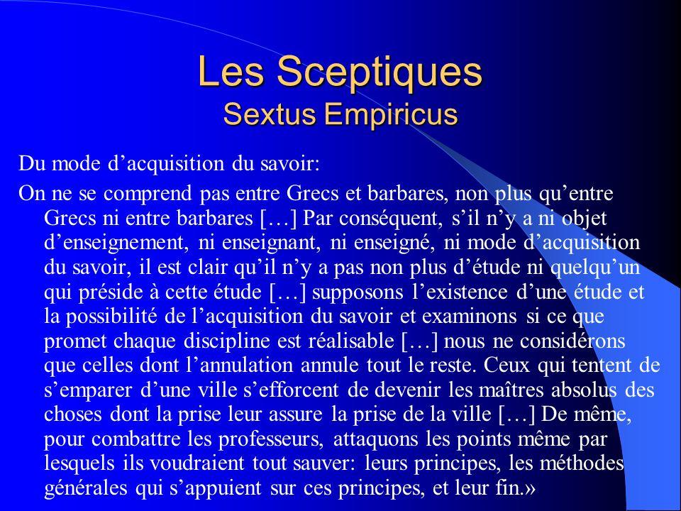 Les Sceptiques Sextus Empiricus Du mode dacquisition du savoir: On ne se comprend pas entre Grecs et barbares, non plus quentre Grecs ni entre barbare