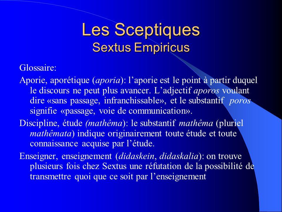 Les Sceptiques Sextus Empiricus Glossaire: Aporie, aporétique (aporia): laporie est le point à partir duquel le discours ne peut plus avancer. Ladject