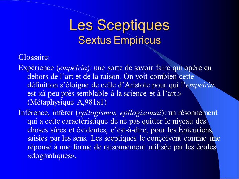 Les Sceptiques Sextus Empiricus Glossaire: Expérience (empeiria): une sorte de savoir faire qui opère en dehors de lart et de la raison. On voit combi