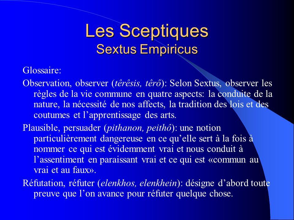 Les Sceptiques Sextus Empiricus Glossaire: Observation, observer (têrêsis, têrô): Selon Sextus, observer les règles de la vie commune en quatre aspect
