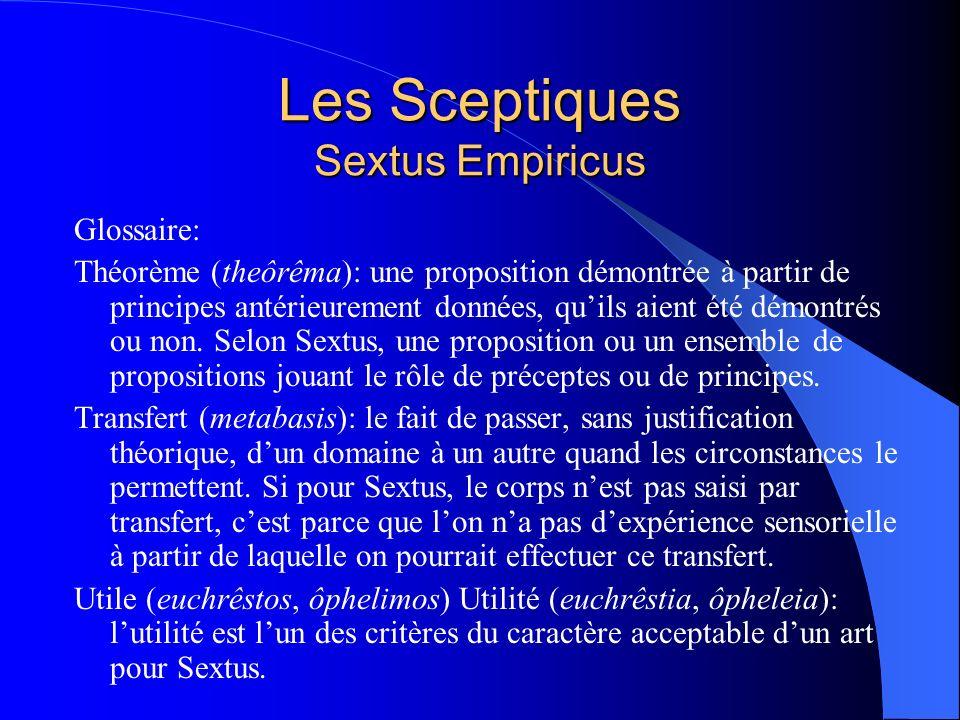 Les Sceptiques Sextus Empiricus Glossaire: Théorème (theôrêma): une proposition démontrée à partir de principes antérieurement données, quils aient ét