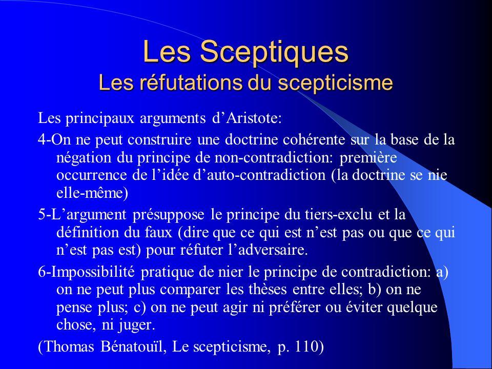 Les Sceptiques Les réfutations du scepticisme Les principaux arguments dAristote: 4-On ne peut construire une doctrine cohérente sur la base de la nég