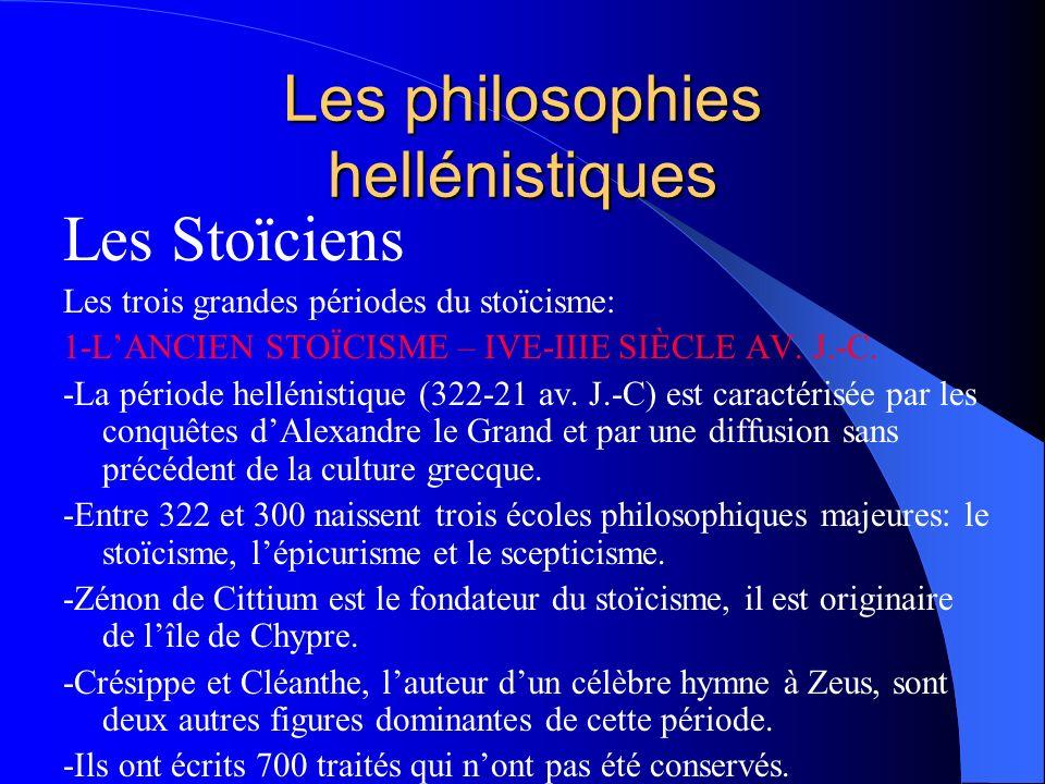 Les philosophies hellénistiques Les Stoïciens Les trois grandes périodes du stoïcisme: 1-LANCIEN STOÏCISME – IVE-IIIE SIÈCLE AV. J.-C. -La période hel