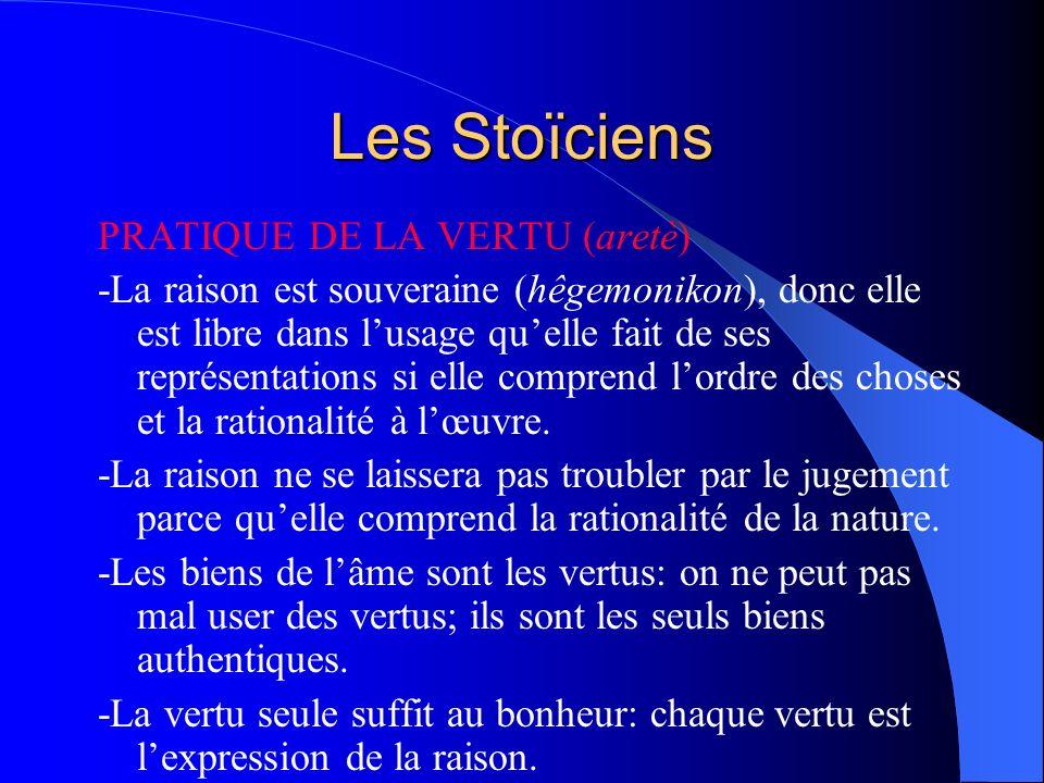 Les Stoïciens PRATIQUE DE LA VERTU (aretè) -La raison est souveraine (hêgemonikon), donc elle est libre dans lusage quelle fait de ses représentations