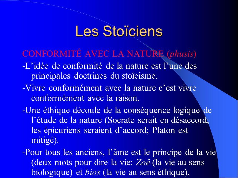 Les Stoïciens CONFORMITÉ AVEC LA NATURE (phusis) -Lidée de conformité de la nature est lune des principales doctrines du stoïcisme. -Vivre conformémen