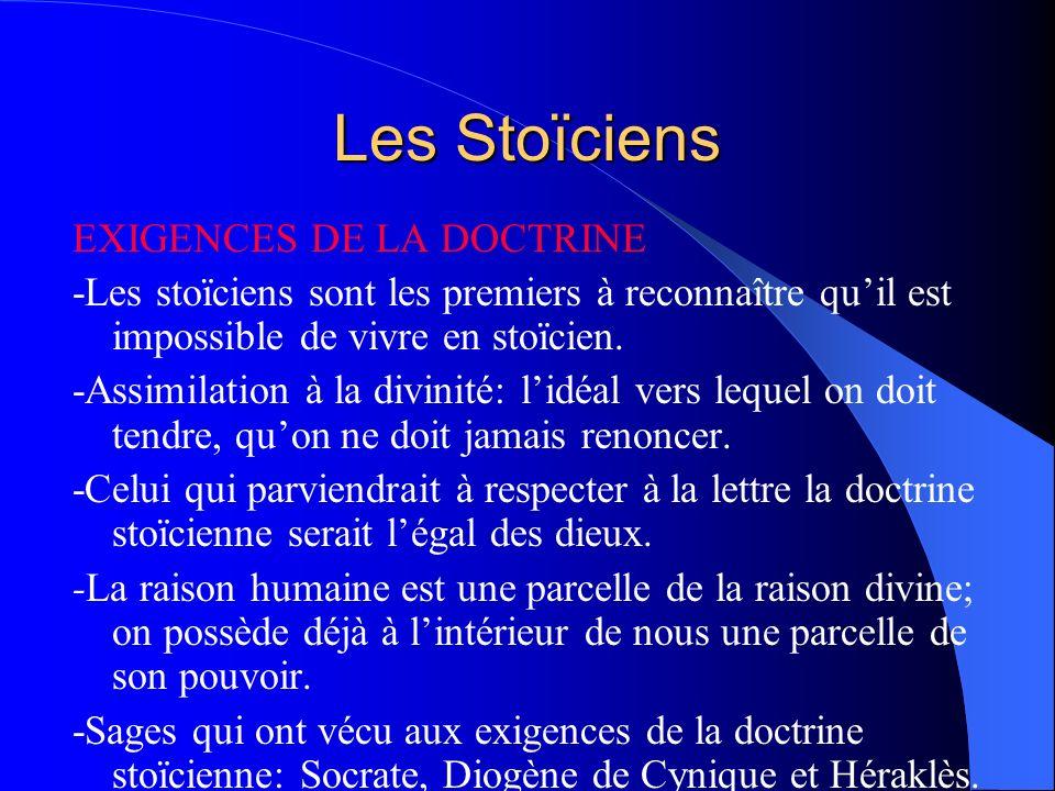 Les Stoïciens EXIGENCES DE LA DOCTRINE -Les stoïciens sont les premiers à reconnaître quil est impossible de vivre en stoïcien. -Assimilation à la div