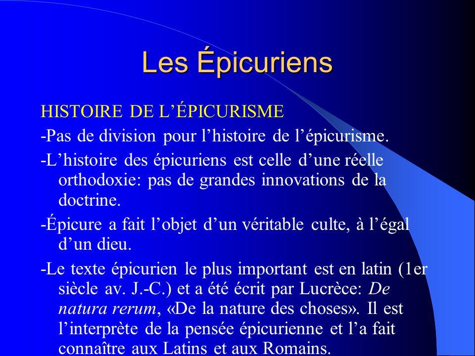 Les Épicuriens HISTOIRE DE LÉPICURISME -Pas de division pour lhistoire de lépicurisme. -Lhistoire des épicuriens est celle dune réelle orthodoxie: pas