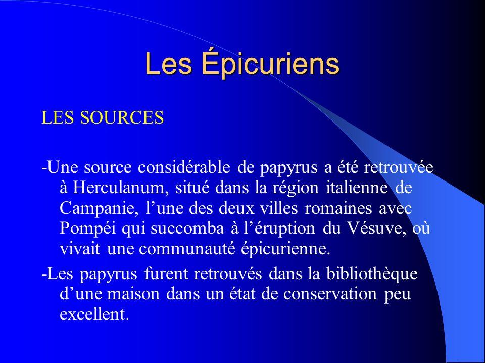 Les Épicuriens LES SOURCES -Une source considérable de papyrus a été retrouvée à Herculanum, situé dans la région italienne de Campanie, lune des deux