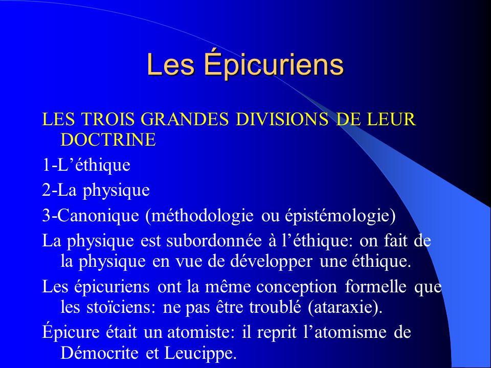 Les Épicuriens LES TROIS GRANDES DIVISIONS DE LEUR DOCTRINE 1-Léthique 2-La physique 3-Canonique (méthodologie ou épistémologie) La physique est subor