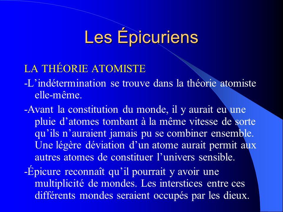 Les Épicuriens LA THÉORIE ATOMISTE -Lindétermination se trouve dans la théorie atomiste elle-même. -Avant la constitution du monde, il y aurait eu une