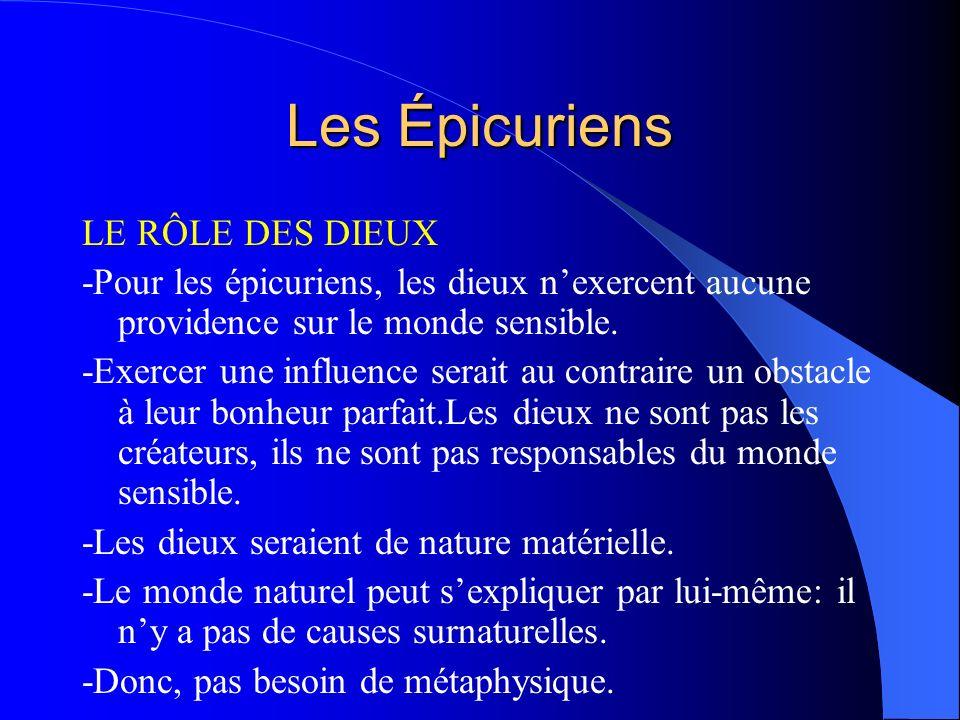 Les Épicuriens LE RÔLE DES DIEUX -Pour les épicuriens, les dieux nexercent aucune providence sur le monde sensible. -Exercer une influence serait au c