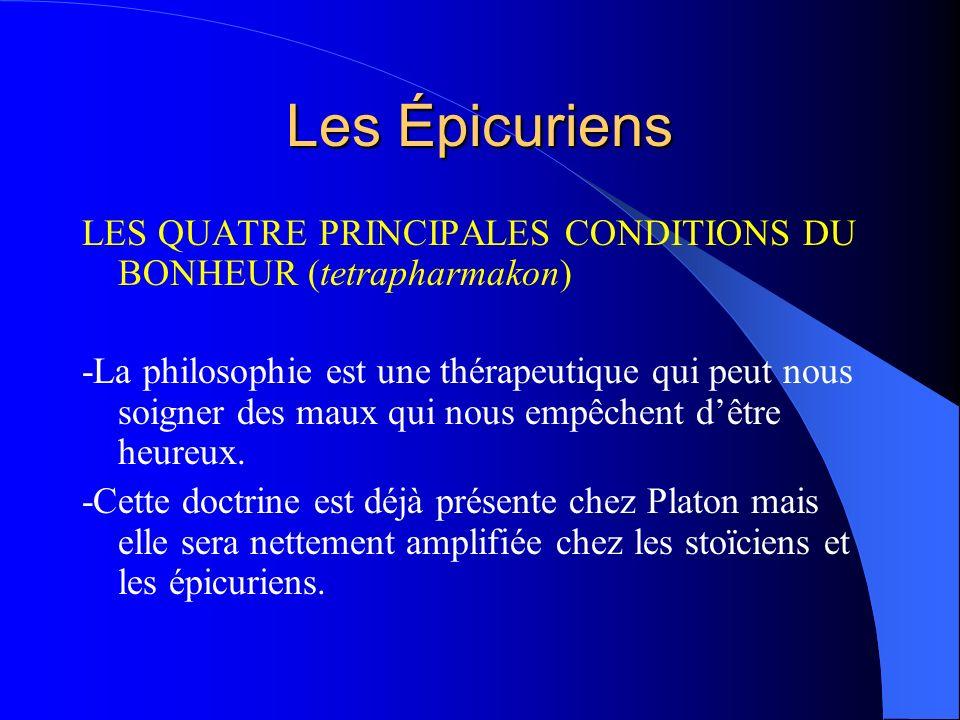 Les Épicuriens LES QUATRE PRINCIPALES CONDITIONS DU BONHEUR (tetrapharmakon) -La philosophie est une thérapeutique qui peut nous soigner des maux qui