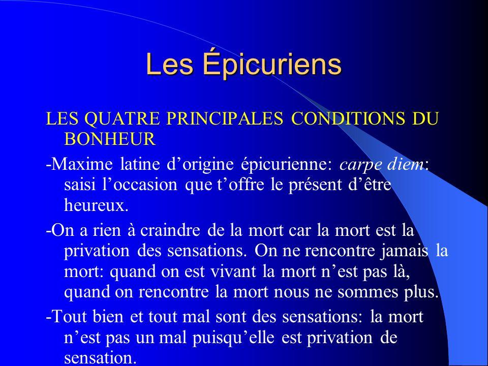 Les Épicuriens LES QUATRE PRINCIPALES CONDITIONS DU BONHEUR -Maxime latine dorigine épicurienne: carpe diem: saisi loccasion que toffre le présent dêt