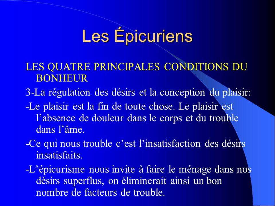 Les Épicuriens LES QUATRE PRINCIPALES CONDITIONS DU BONHEUR 3-La régulation des désirs et la conception du plaisir: -Le plaisir est la fin de toute ch