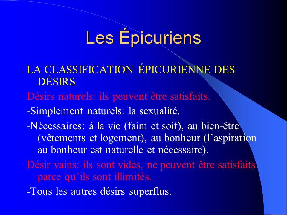 Les Épicuriens LA CLASSIFICATION ÉPICURIENNE DES DÉSIRS Désirs naturels: ils peuvent être satisfaits. -Simplement naturels: la sexualité. -Nécessaires