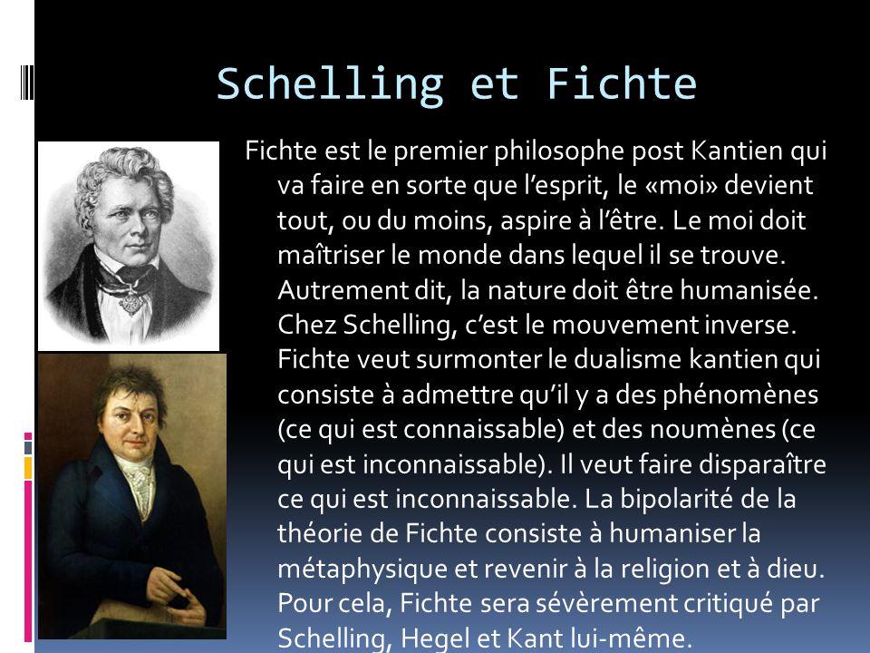 Schelling et Fichte Fichte est le premier philosophe post Kantien qui va faire en sorte que lesprit, le «moi» devient tout, ou du moins, aspire à lêtr