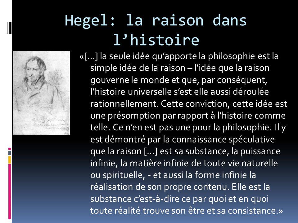 Hegel: la raison dans lhistoire «[…] la seule idée quapporte la philosophie est la simple idée de la raison – lidée que la raison gouverne le monde et
