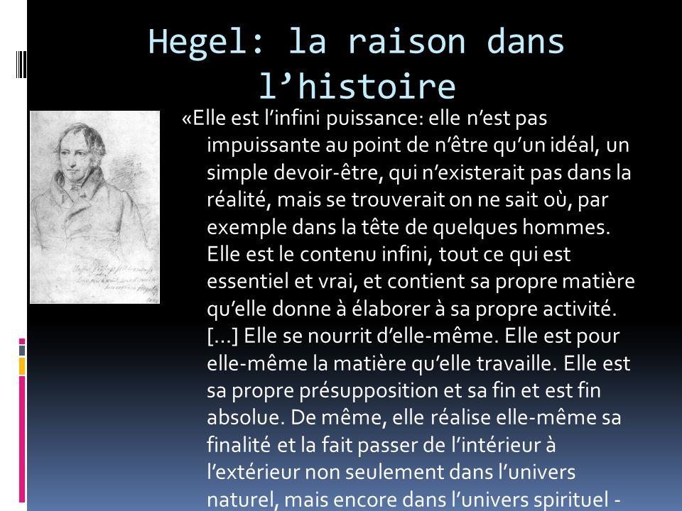 Hegel: la raison dans lhistoire «Elle est linfini puissance: elle nest pas impuissante au point de nêtre quun idéal, un simple devoir-être, qui nexist
