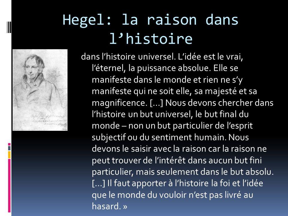 Hegel: la raison dans lhistoire dans lhistoire universel. Lidée est le vrai, léternel, la puissance absolue. Elle se manifeste dans le monde et rien n