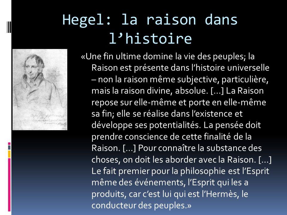 Hegel: la raison dans lhistoire «Une fin ultime domine la vie des peuples; la Raison est présente dans lhistoire universelle – non la raison même subj
