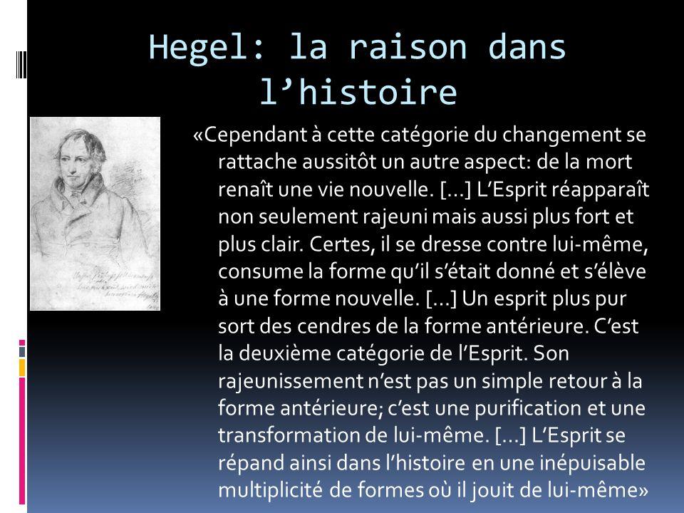 Hegel: la raison dans lhistoire «Cependant à cette catégorie du changement se rattache aussitôt un autre aspect: de la mort renaît une vie nouvelle. [