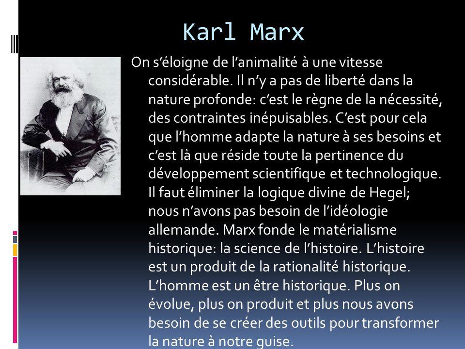 Karl Marx On séloigne de lanimalité à une vitesse considérable. Il ny a pas de liberté dans la nature profonde: cest le règne de la nécessité, des con