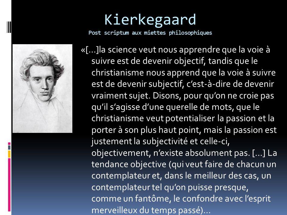Kierkegaard Post scriptum aux miettes philosophiques «[…]la science veut nous apprendre que la voie à suivre est de devenir objectif, tandis que le ch