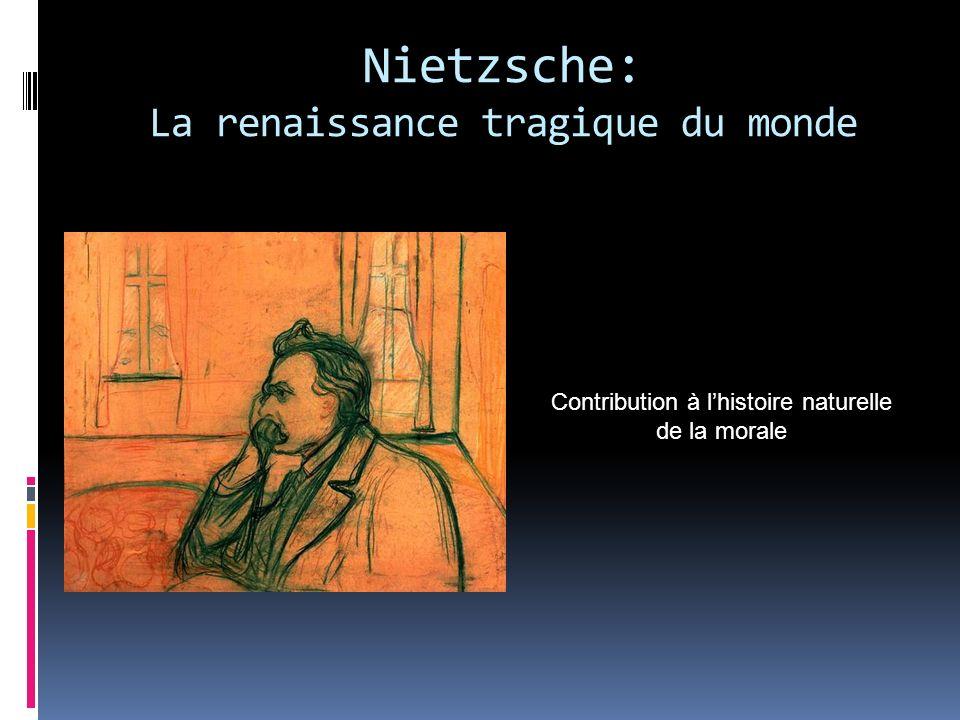 Nietzsche: La renaissance tragique du monde Contribution à lhistoire naturelle de la morale