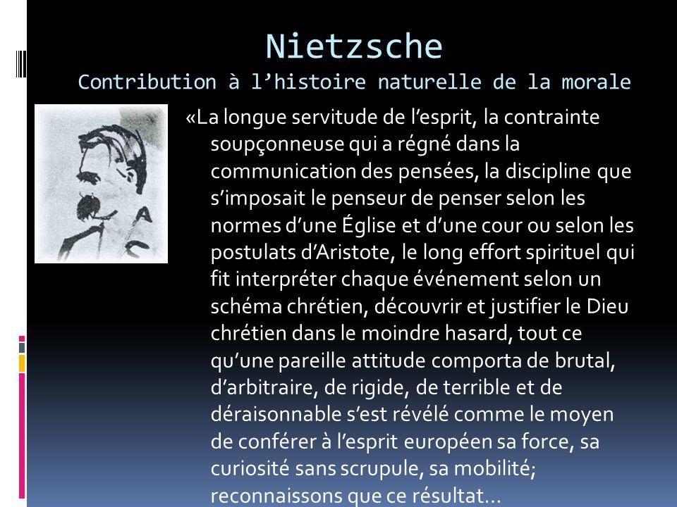 Nietzsche Contribution à lhistoire naturelle de la morale «La longue servitude de lesprit, la contrainte soupçonneuse qui a régné dans la communicatio