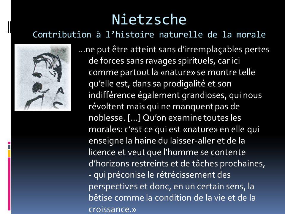 Nietzsche Contribution à lhistoire naturelle de la morale …ne put être atteint sans dirremplaçables pertes de forces sans ravages spirituels, car ici