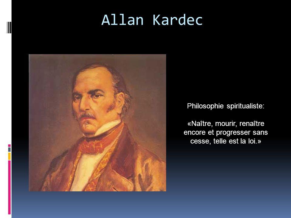 Allan Kardec Philosophie spiritualiste: «Naître, mourir, renaître encore et progresser sans cesse, telle est la loi.»