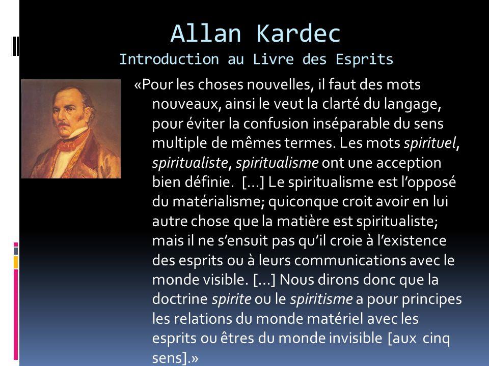 Allan Kardec Introduction au Livre des Esprits «Pour les choses nouvelles, il faut des mots nouveaux, ainsi le veut la clarté du langage, pour éviter
